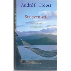Troost, André F. - Sta even stil