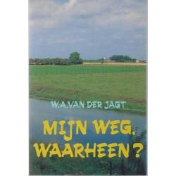 Jagt, W.A. van der - Mijn weg, waarheen?