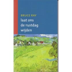 Laat ons de rustdag wijden - Bruce Ray