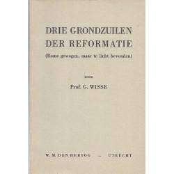 Wisse, Prof. G. - Drie grondzuilen der reformatie